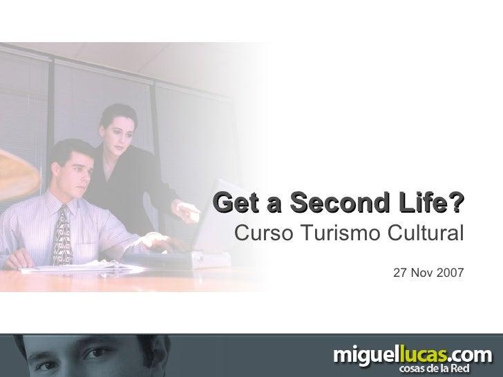 Get a Second Life? Curso Turismo Cultural 27 Nov 2007
