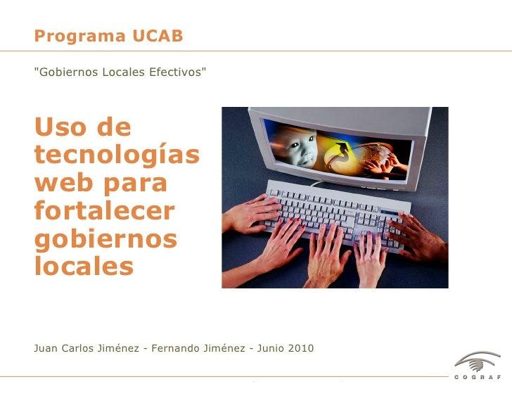 """Programa UCAB  """"Gobiernos Locales Efectivos""""     Uso de tecnologías web para fortalecer gobiernos locales  Juan Carlos Jim..."""