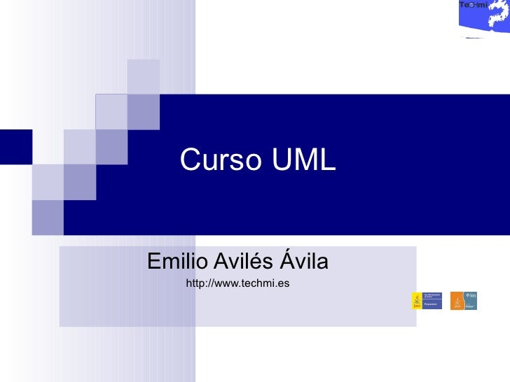 Curso UML Emilio Avilés Ávila http://www.techmi.es