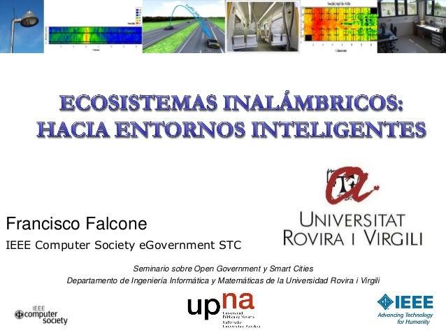 Francisco Falcone IEEE Computer Society eGovernment STC Seminario sobre Open Government y Smart Cities Departamento de Ing...