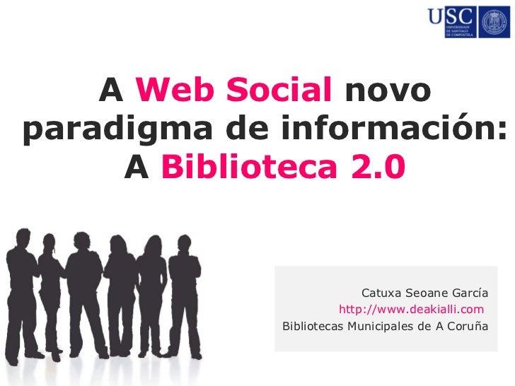 A Web Social novo paradigma de información:      A Biblioteca 2.0                              Catuxa Seoane García       ...