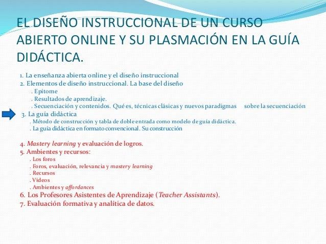 EL DISEÑO INSTRUCCIONAL DE UN CURSO ABIERTO ONLINE Y SU PLASMACIÓN EN LA GUÍA DIDÁCTICA. 1. La enseñanza abierta online y ...