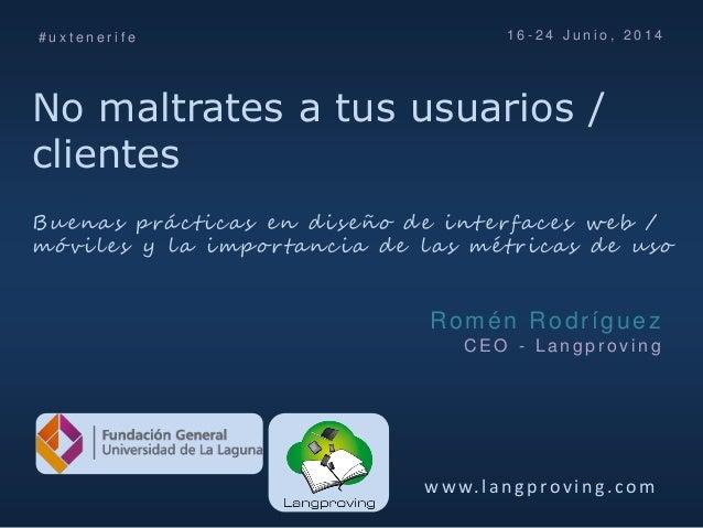 No maltrates a tus usuarios / clientes w w w.lan g p rovin g .com Romén Rodríguez C E O - L a n g p r o v i n g 1 6 - 2 4 ...