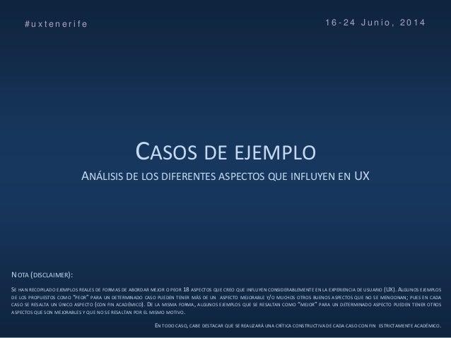 CASOS DE EJEMPLO ANÁLISIS DE LOS DIFERENTES ASPECTOS QUE INFLUYEN EN UX # u x t e n e r i f e 1 6 - 2 4 J u n i o , 2 0 1 ...