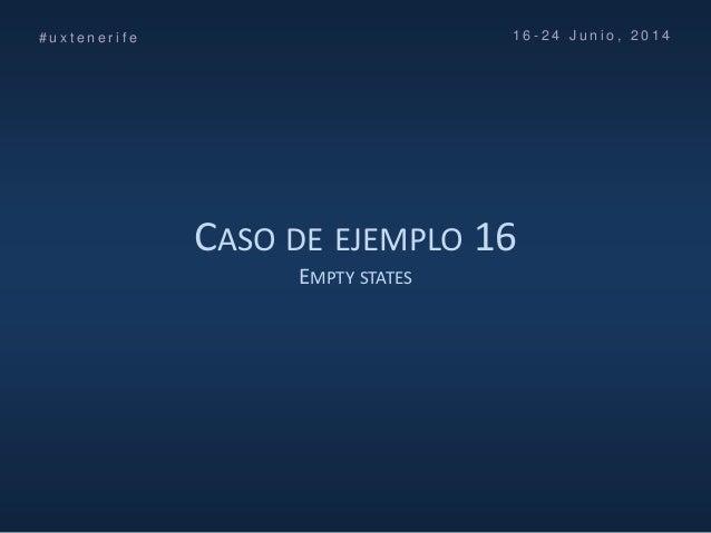 CASO DE EJEMPLO 16 EMPTY STATES # u x t e n e r i f e 1 6 - 2 4 J u n i o , 2 0 1 4