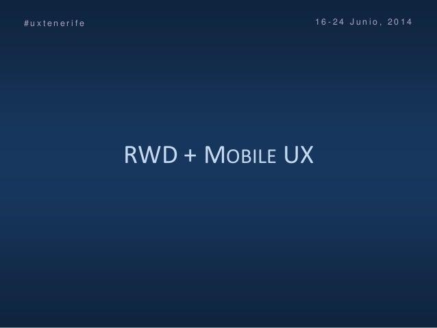 Curso UX Tenerife (No maltrates a tus usuarios) FG ULL - Día 3 - Responsive Web Design (RWD) & Mobile UX Slide 2