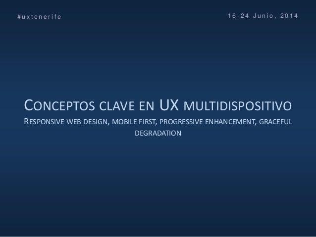 CONCEPTOS CLAVE EN UX MULTIDISPOSITIVO RESPONSIVE WEB DESIGN, MOBILE FIRST, PROGRESSIVE ENHANCEMENT, GRACEFUL DEGRADATION ...