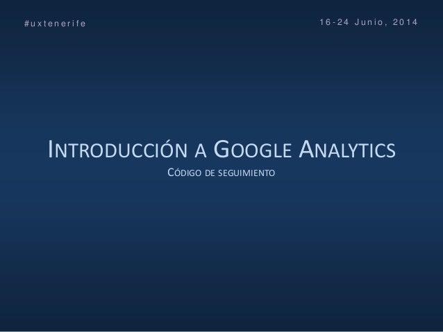 Curso UX Tenerife (No maltrates a tus usuarios) FG ULL - Día 4 - Introducción al A/B Testing con Google Analytics Slide 3