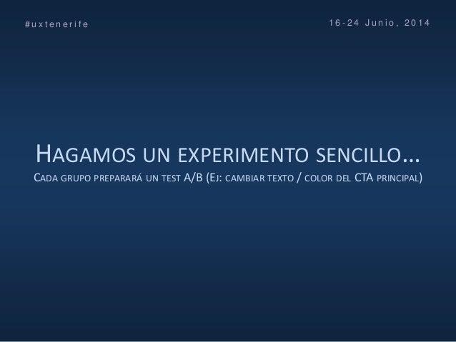 HAGAMOS UN EXPERIMENTO SENCILLO… CADA GRUPO PREPARARÁ UN TEST A/B (EJ: CAMBIAR TEXTO / COLOR DEL CTA PRINCIPAL) # u x t e ...