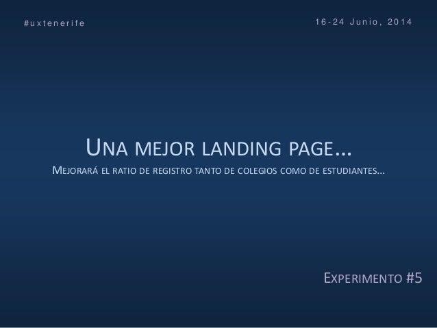 UNA MEJOR LANDING PAGE… MEJORARÁ EL RATIO DE REGISTRO TANTO DE COLEGIOS COMO DE ESTUDIANTES… # u x t e n e r i f e 1 6 - 2...