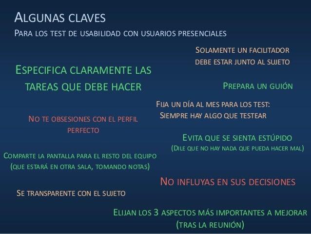 ALGUNAS CLAVES PARA LOS TEST DE USABILIDAD CON USUARIOS PRESENCIALES ESPECIFICA CLARAMENTE LAS TAREAS QUE DEBE HACER NO IN...