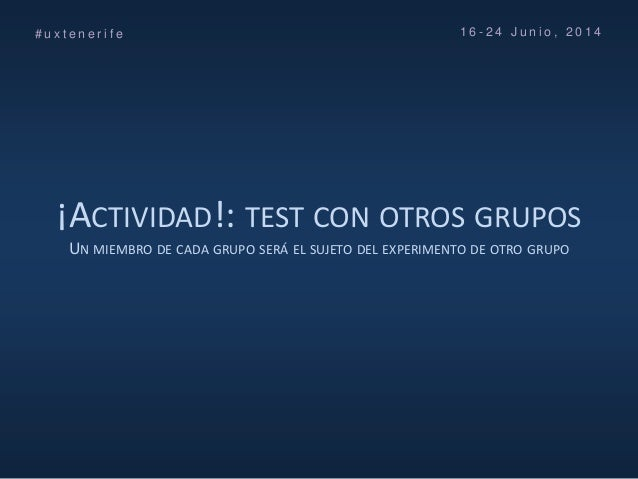 ¡ACTIVIDAD!: TEST CON OTROS GRUPOS UN MIEMBRO DE CADA GRUPO SERÁ EL SUJETO DEL EXPERIMENTO DE OTRO GRUPO # u x t e n e r i...