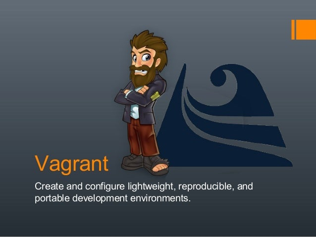 VagrantCreate and configure lightweight, reproducible, andportable development environments.