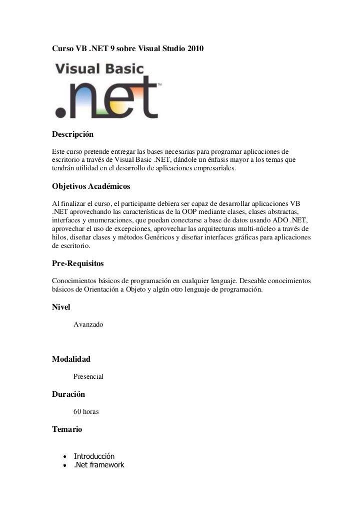 Curso VB .NET 9 sobre Visual Studio 2010DescripciónEste curso pretende entregar las bases necesarias para programar aplica...
