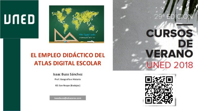 EL EMPLEO DIDÁCTICO DEL ATLAS DIGITAL ESCOLAR Isaac Buzo Sánchez Prof. Geografía e Historia IES San Roque (Badajoz) isaacb...