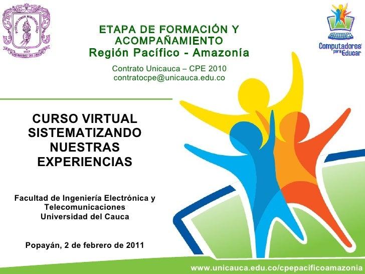 ETAPA DE FORMACIÓN Y ACOMPAÑAMIENTO Región Pacífico - Amazonía Contrato Unicauca – CPE 2010 [email_address] CURSO VIRTUAL ...