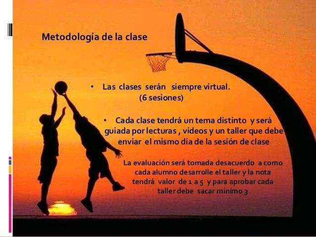 Metodología de la clase          • Las clases serán siempre virtual.                     (6 sesiones)             • Cada c...