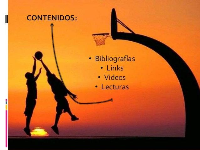 CONTENIDOS:              • Bibliografías                  • Links                 • Videos                • Lecturas