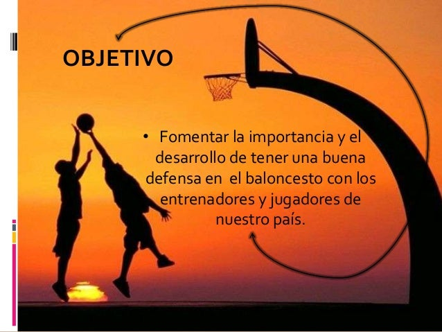 OBJETIVO     • Fomentar la importancia y el       desarrollo de tener una buena     defensa en el baloncesto con los      ...
