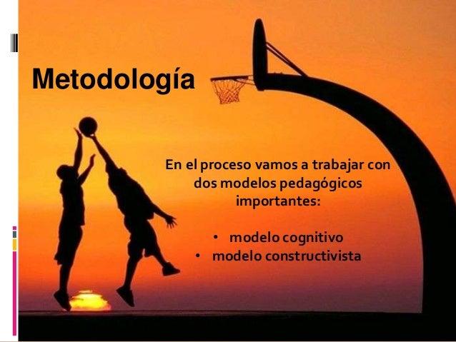 Metodología        En el proceso vamos a trabajar con            dos modelos pedagógicos                   importantes:   ...