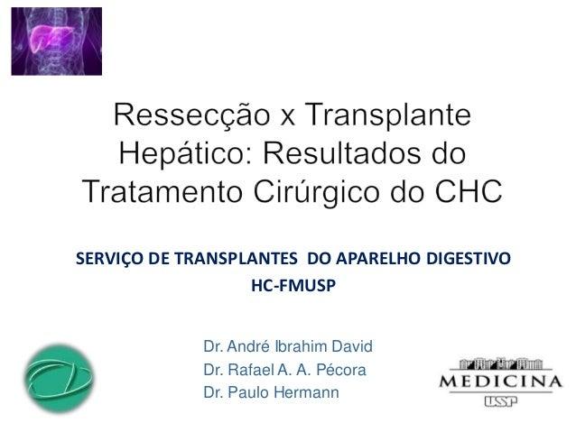 SERVIÇO DE TRANSPLANTES DO APARELHO DIGESTIVO HC-FMUSP Dr. André Ibrahim David Dr. Rafael A. A. Pécora Dr. Paulo Hermann