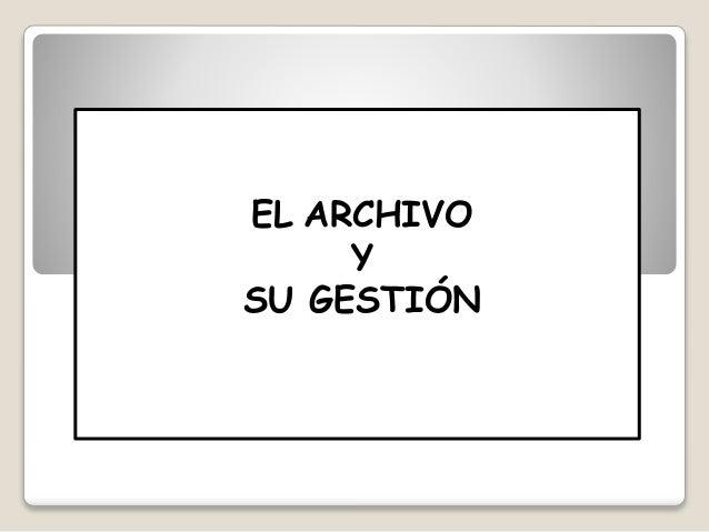 EL ARCHIVO Y SU GESTIÓN