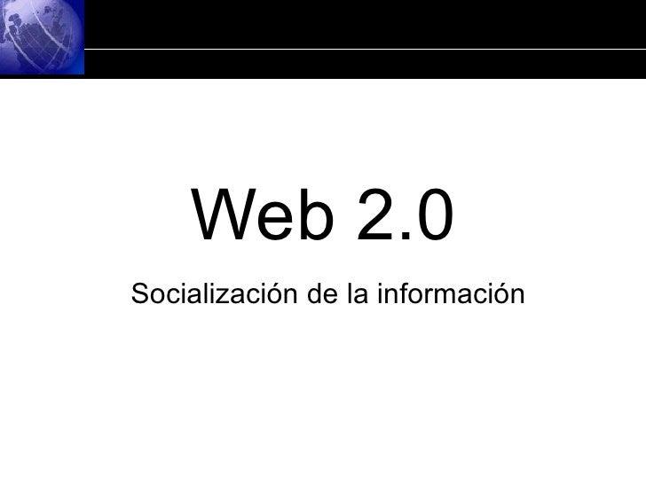 Web 2.0 Socialización de la información