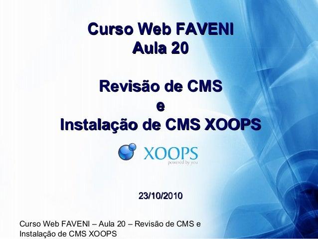 Curso Web FAVENI – Aula 20 – Revisão de CMS e Instalação de CMS XOOPS Curso Web FAVENICurso Web FAVENI Aula 20Aula 20 Revi...