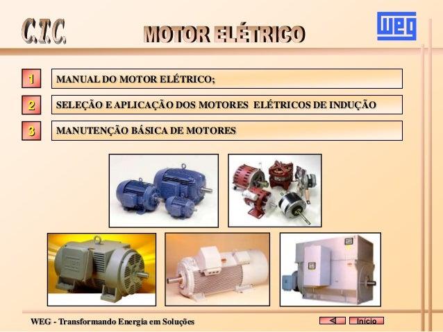WEG - Transformando Energia em Soluções MANUAL DO MOTOR ELÉTRICO; SELEÇÃO E APLICAÇÃO DOS MOTORES ELÉTRICOS DE INDUÇÃO 1 2...
