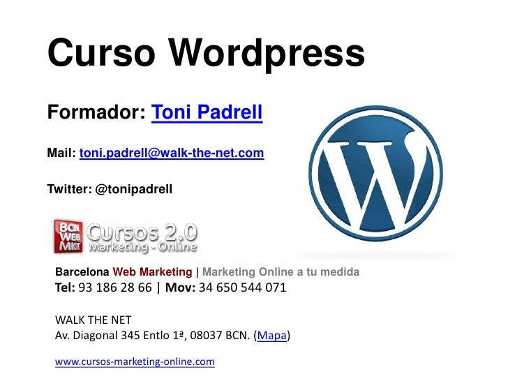 CursoWordpress<br />Formador: Toni Padrell<br />Mail: toni.padrell@walk-the-net.com<br />Twitter: @tonipadrell<br />Barcel...