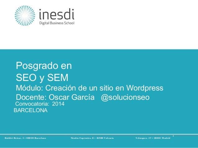 Posgrado en SEO y SEM  Módulo: Creación de un sitio en Wordpress Docente: Oscar García @solucionseo  Convocatoria: 2014 BA...
