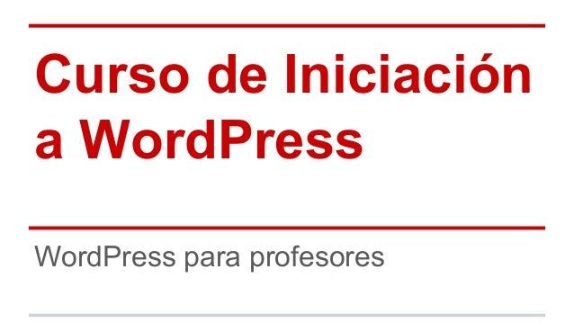 Curso de Iniciación a WordPress WordPress para profesores