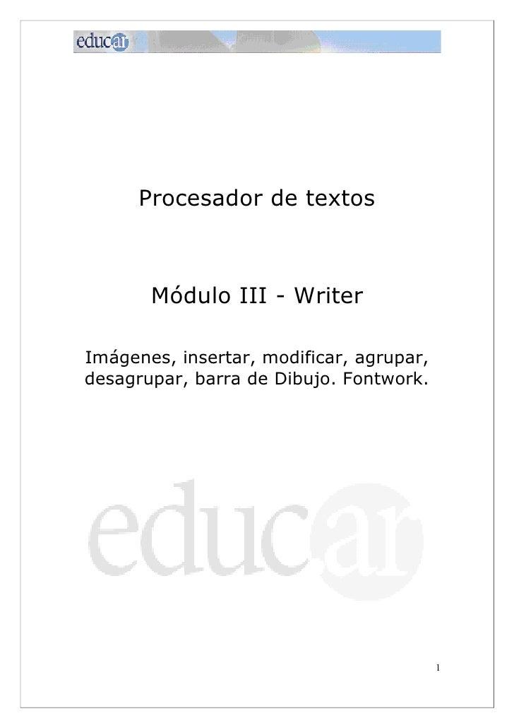 Procesador de textos       Módulo III - WriterImágenes, insertar, modificar, agrupar,desagrupar, barra de Dibujo. Fontwork...