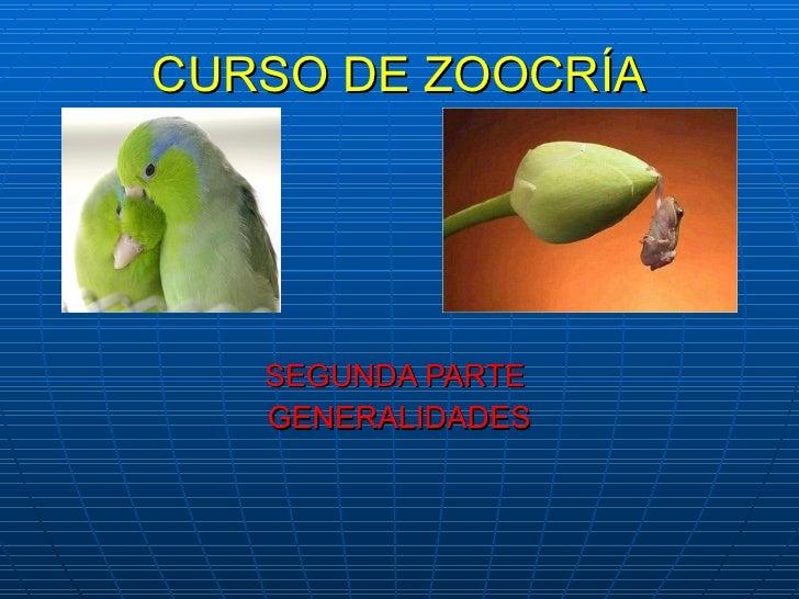 CURSO DE ZOOCRÍA SEGUNDA PARTE  GENERALIDADES