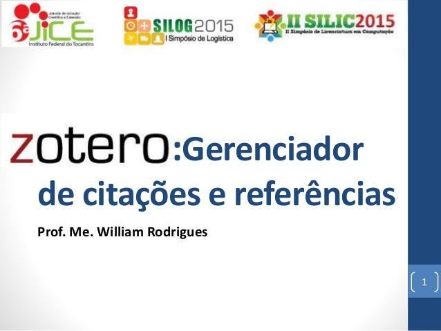 Zotero: :Gerenciador de citações e referências Prof. Me. William Rodrigues 1