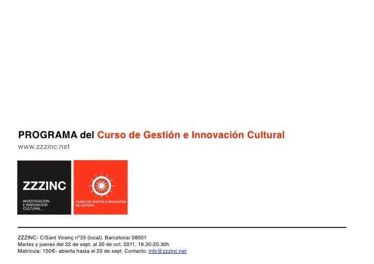 PROGRAMA del Curso de Gestión e Innovación Culturalwww.zzzinc.netZZZINC- C/Sant Vicenç nº33 (local). Barcelona/ 08001Marte...