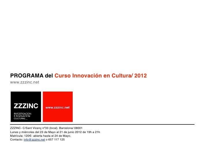 PROGRAMA del Curso Innovación en Cultura/ 2012www.zzzinc.netZZZINC- C/Sant Vicenç nº33 (local). Barcelona/ 08001Lunes y mi...