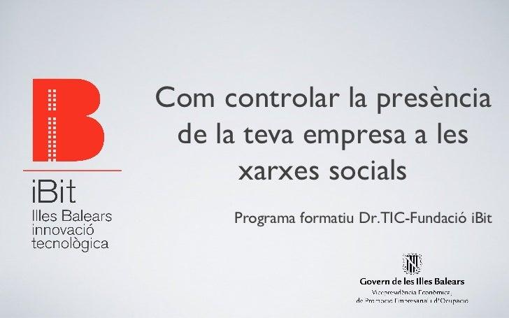 Com controlar la presència de la teva empresa a les      xarxes socials      Programa formatiu Dr.TIC-Fundació iBit