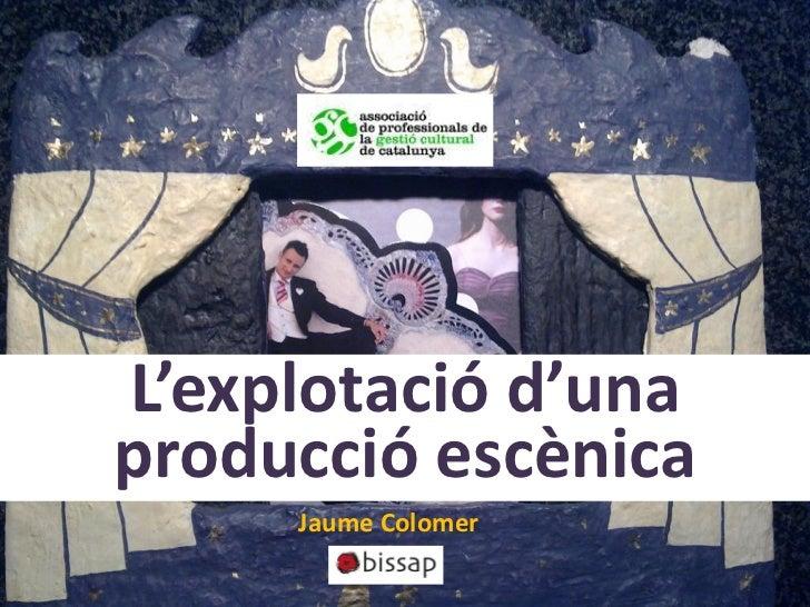 L'explotació d'unaproducció escènica     Jaume Colomer