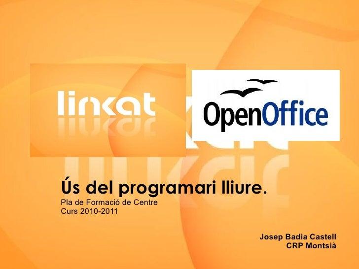 Ús del programari lliure. Pla de Formació de Centre Curs 2010-2011 Josep Badia Castell CRP Montsià