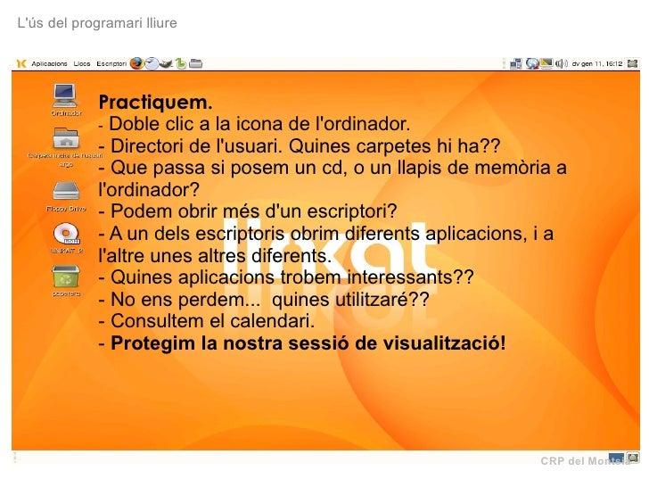 CRP del Montsià L'ús del programari lliure Practiquem. -  Doble clic a la icona de l'ordinador. - Directori de l'usuari. Q...