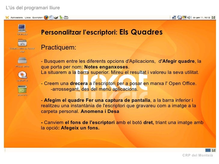 CRP del Montsià L'ús del programari lliure Personalitzar l'escriptori:  Els Quadres Practiquem: - Busquem entre les difere...