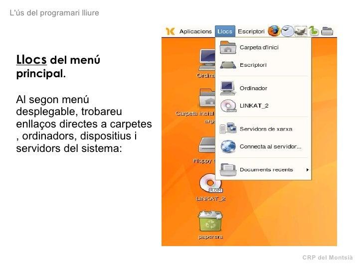 CRP del Montsià L'ús del programari lliure Llocs  del menú principal. Al segon menú desplegable, trobareu enllaços directe...