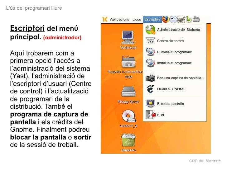 CRP del Montsià L'ús del programari lliure Escriptori  del menú principal.  (administrador) Aquí trobarem com a primera op...
