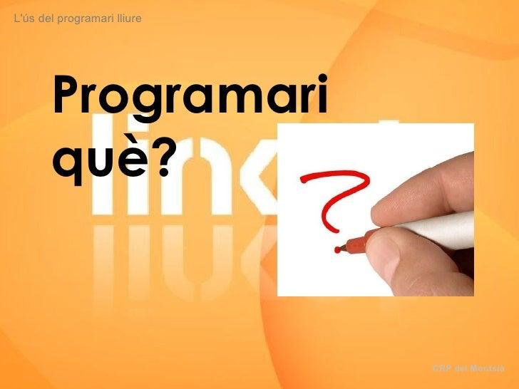 Programari què? L'ús del programari lliure CRP del Montsià