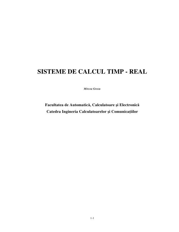 SISTEME DE CALCUL TIMP - REAL                         Mircea Grosu       Facultatea de Automatică, Calculatoare şi Electro...