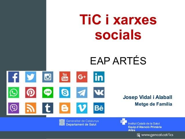 Institut Català de la Salut Equip d'Atenció Primària Artés TiC i xarxes socials EAP ARTÉS Josep Vidal i Alaball Metge de F...