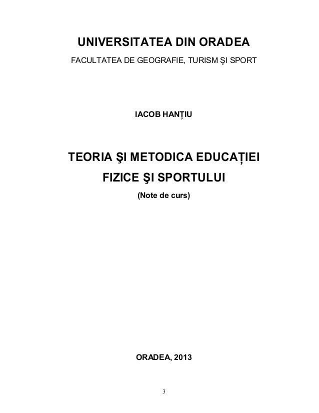 3 UNIVERSITATEA DIN ORADEA FACULTATEA DE GEOGRAFIE, TURISM ŞI SPORT IACOB HANłIU TEORIA ŞI METODICA EDUCAłIEI FIZICE ŞI SP...