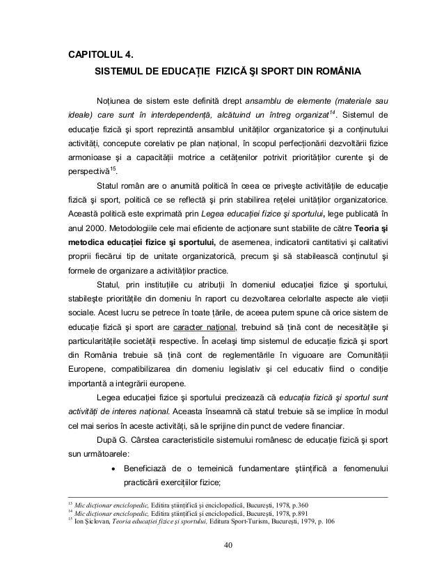 40 CAPITOLUL 4. SISTEMUL DE EDUCAłIE FIZICĂ ŞI SPORT DIN ROMÂNIA NoŃiunea de sistem este definită drept ansamblu de elemen...