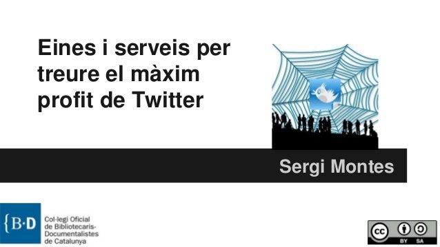 Eines i serveis per treure el màxim profit de Twitter Sergi Montes